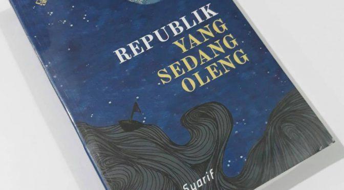Republik Yang Sedang Oleng: Negara dan Demokrasi dari A sampai Z